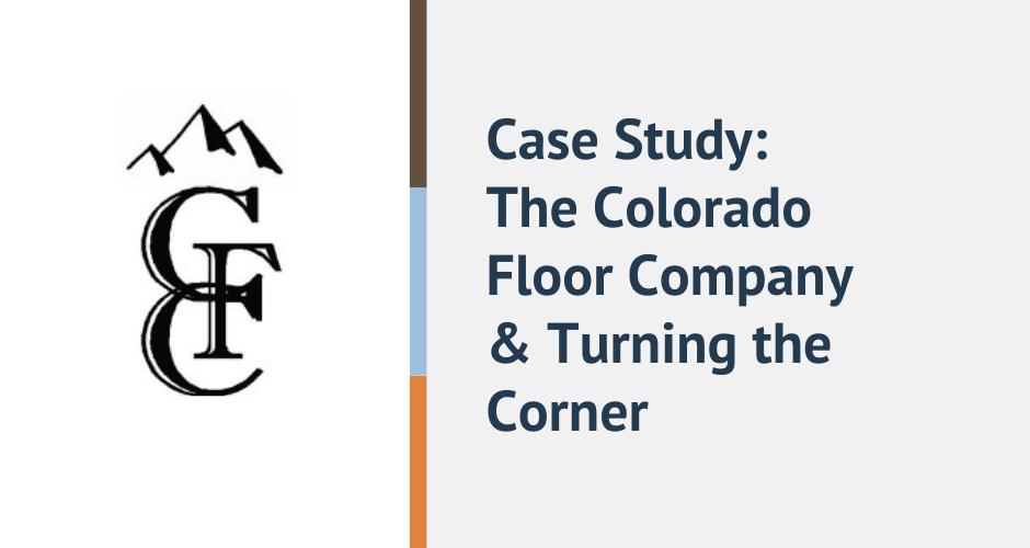 case study colorado floor company turning the corner